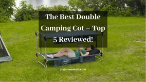 The Best Double Camping Cot – Top 5 Reviewed!