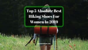 Top 5 Absolute Best Hiking Shoes For Women In 2019