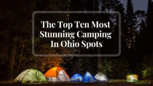 The Top Ten Most Stunning Camping In Ohio Spots