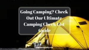 Going Camping_ Check Out Our Ultimate Camping Check List Guide