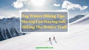 Top Winter Hiking Tips _ Having Fun Staying Safe Hiking The Winter Trail (1)