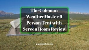 The Coleman WeatherMaster 6 Person Tent with Screen Room Review