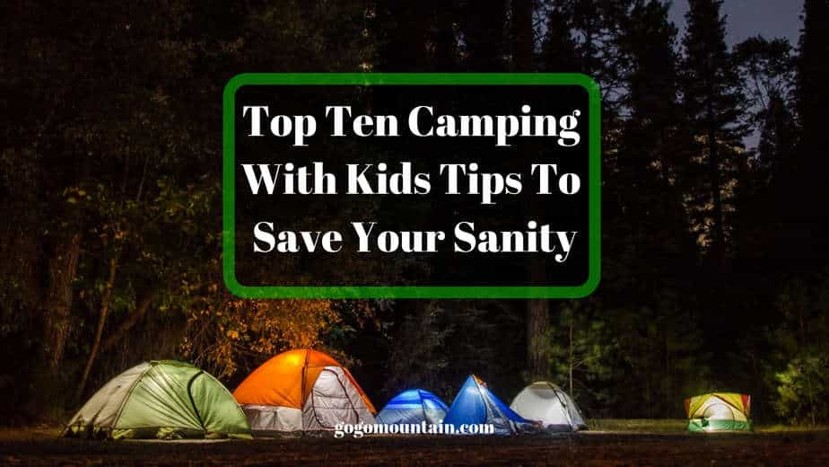 Top Ten Camping With Kids Tips To Save Your Sanity