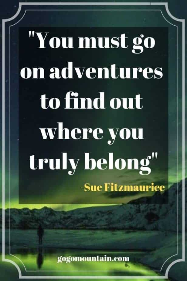 You must go on adventures to find out where you truly belong_ Sue Fitzmaurice