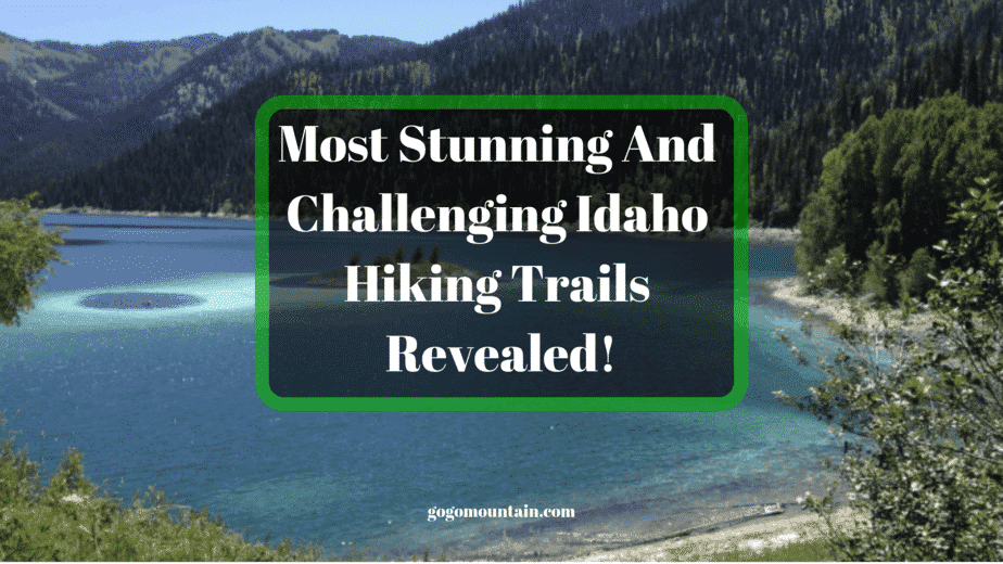 Most Stunning And Challenging Idaho Hiking Trails Revealed!