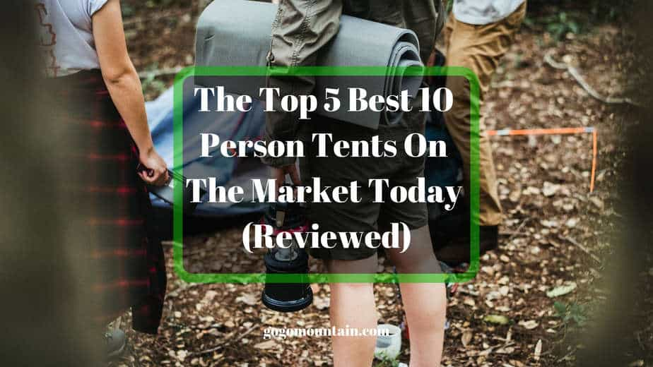 The Top 5 Best 10 Person Tents On The Market Today (Reviewed)