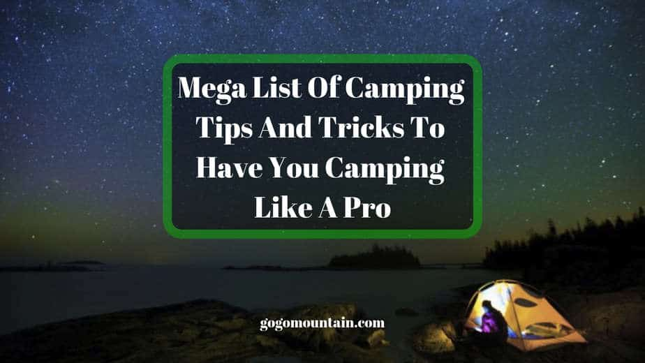 Mega List Of Camping Tips And Tricks To Have You Camping Like A Pro