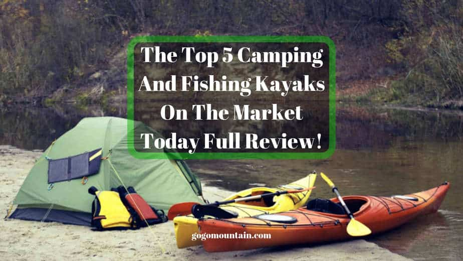 The Top 5 Camping And Fishing Kayaks On The Market Today Full Review!