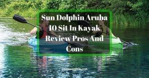 The Sun Dolphin Aruba 10 Kayak Review Pros And Cons