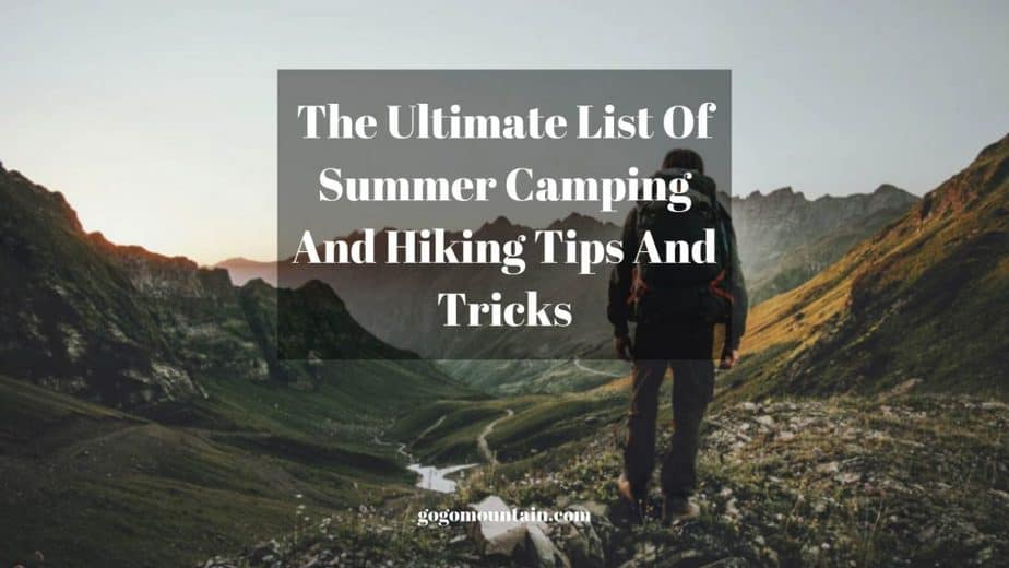 The Ultimate List Of Summer Camping And Hiking Tips And Tricks