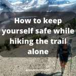solo hiking tips How to Keep yourself safe while hiking the trail alone