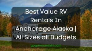 Best Value RV Rentals In Anchorage Alaska All Sizes all Budgets