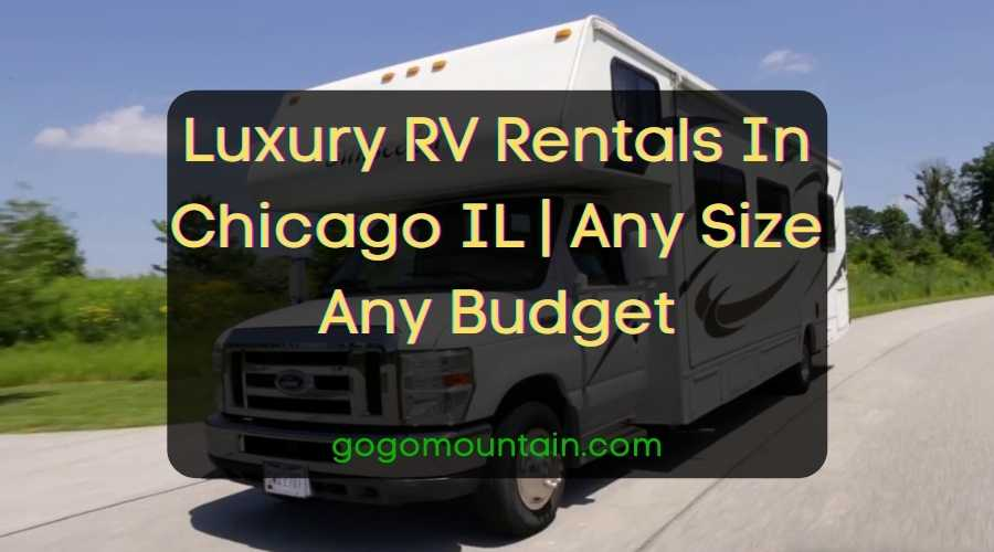 Luxury RV Rentals In Chicago IL Any Size Any Budget