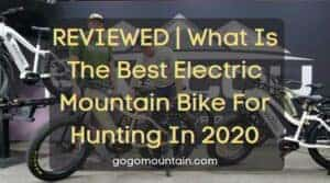 What Is The Best Electric Mountain Bike For Hunting In 2020