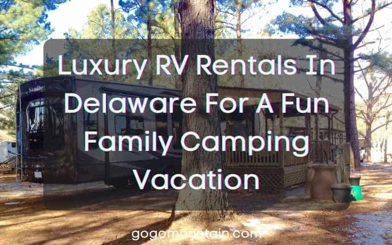 Luxury RV Rentals In Delaware For A Fun Family Camping Vacation