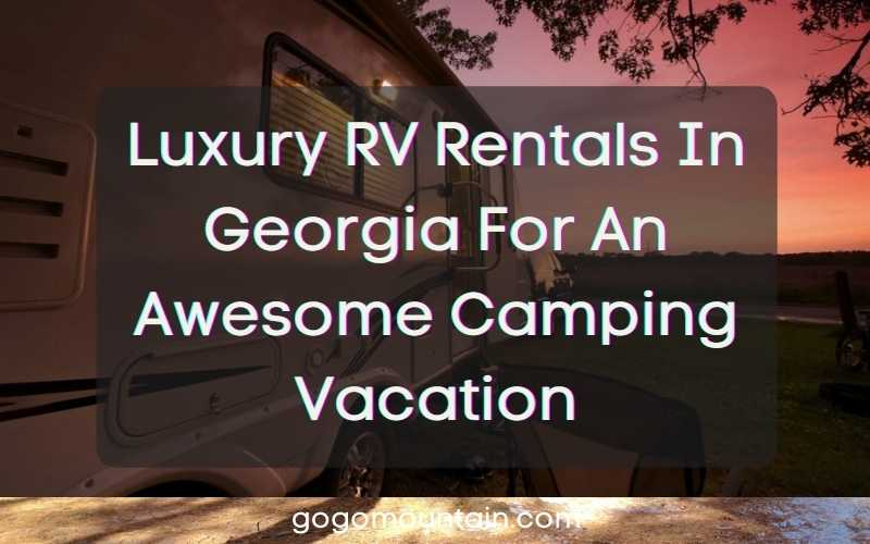 Luxury RV Rentals In Georgia For An Awesome Camping Vacation
