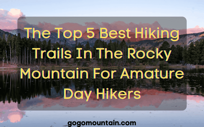 The Top 5 Best Hiking Trails In The Rocky Mountains For Amature Day Hikers