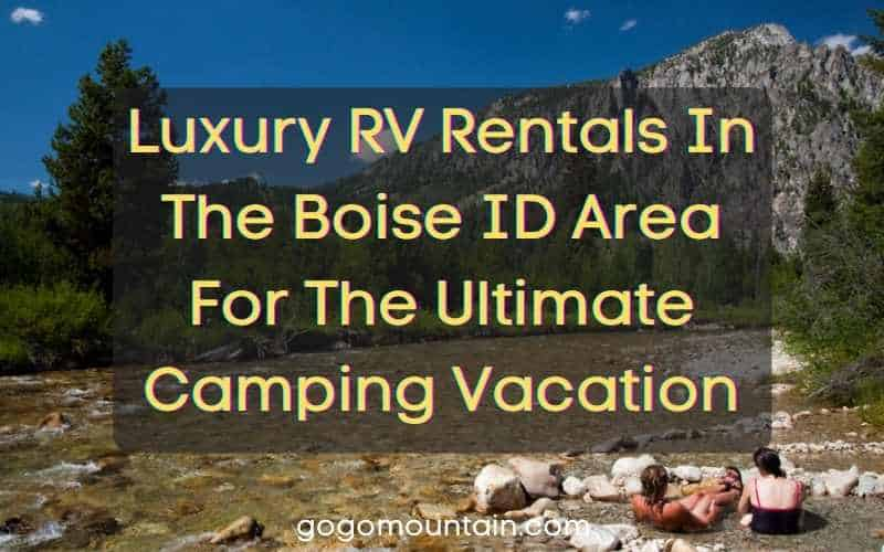 Luxury RV Rentals Boise ID Area For The Ultimate Camping Vacation