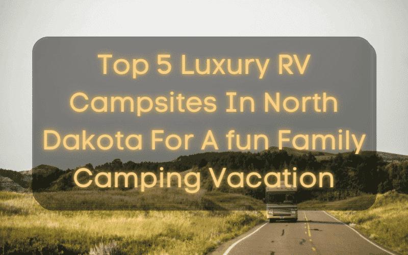 Luxury RV Campsites In North Dakota