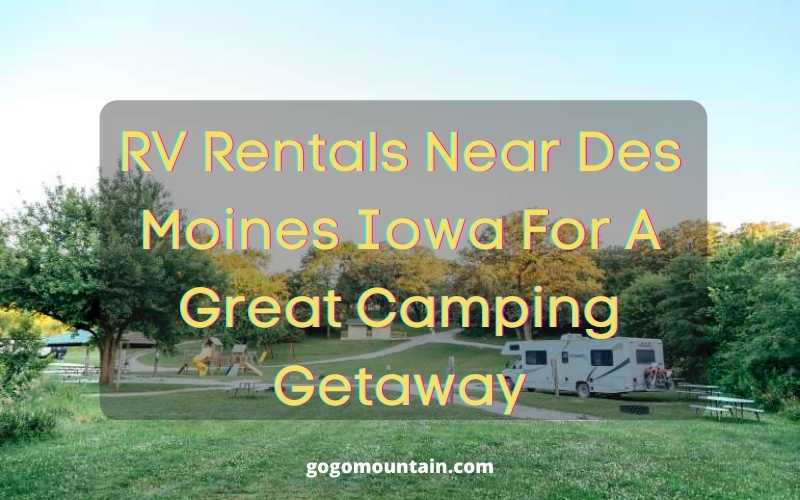 RV Rentals Near Des Moines Iowa For A Great Camping Getaway