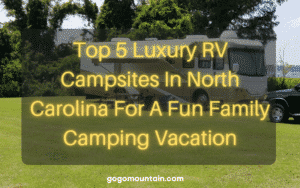 Top 5 Luxury RV campsites in North Carolina For A Fun Family Camping Vacation