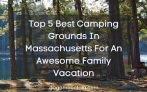 Top 5 Best Camping Grounds In Massachusetts For An Awesome Family Vacation
