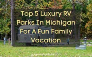 Top 5 Luxury RV Parks In Michigan For A Fun Family Vacation