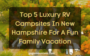 Top 5Luxury RV Campsites In New Hampshire