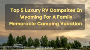 Luxury RV Campsites in Wyoming