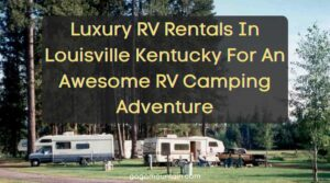 Luxury RV Rentals In Louisville Kentucky For An Awesome RV Camping Adventure