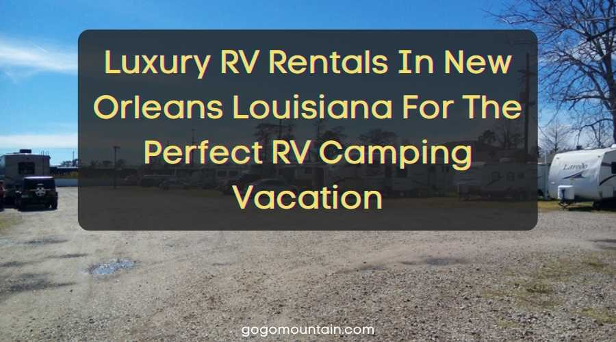 Luxury RV Rentals In New Orleans Louisiana For The Perfect RV Camping Vacation
