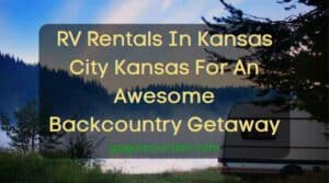 RV Rentals In Kansas City Kansas For An Awesome Backcountry Getaway