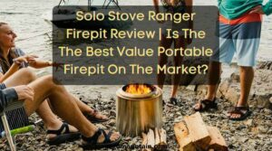 Solo Stove Ranger Firepit Review _ Is The The Best Value Portable Firepit On The Market_ (1)