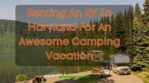 Renting An RV In Maryland For An Awesome Camping Vacation