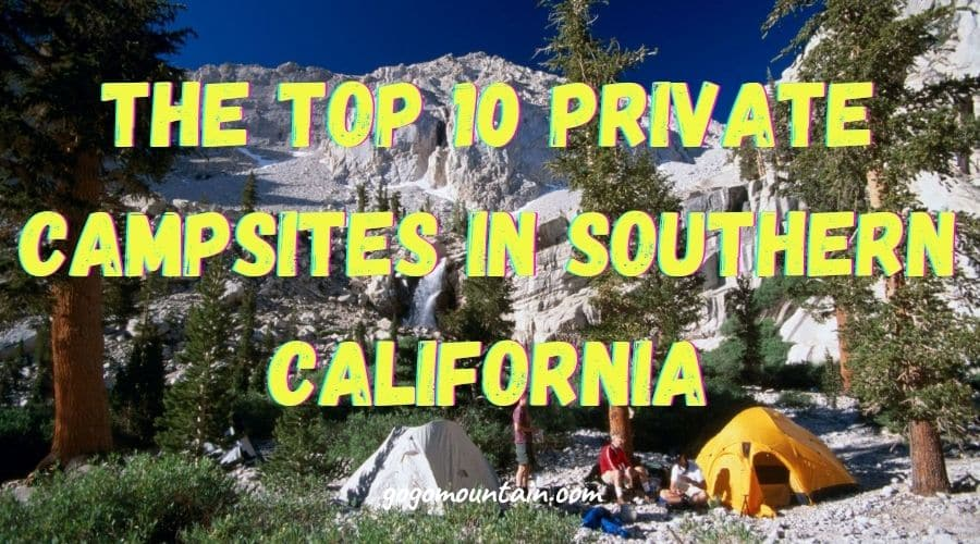 The Top 10 Private Campsites In Southern California