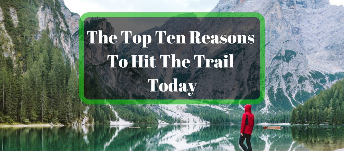 The Top Ten Reasons To Hit The Trail Today