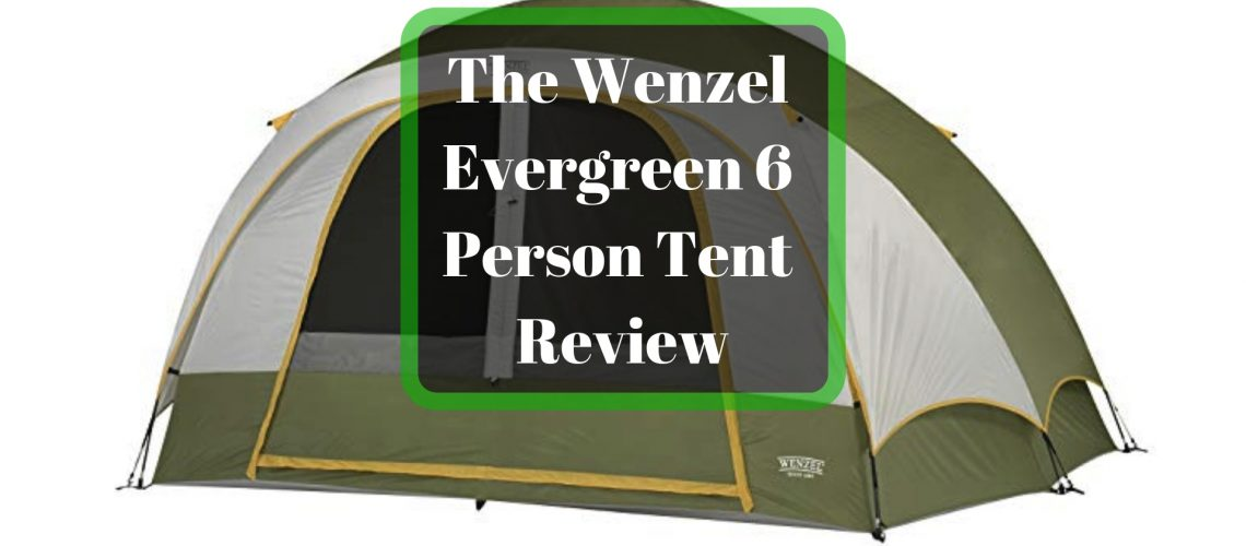 The Wenzel Evergreen 6 Person Tent Review