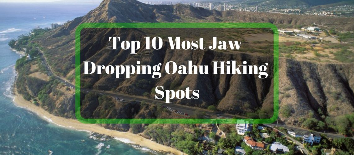 Top 10 Most Jaw Dropping Oahu Hiking Spots