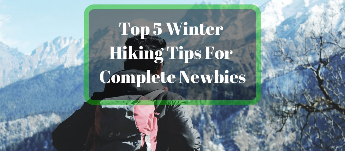 Top 5 Winter Hiking Tips For Complete Newbies